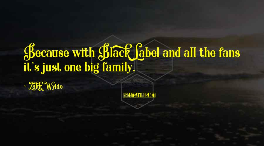 Big Family Sayings By Zakk Wylde: Because with Black Label and all the fans it's just one big family.