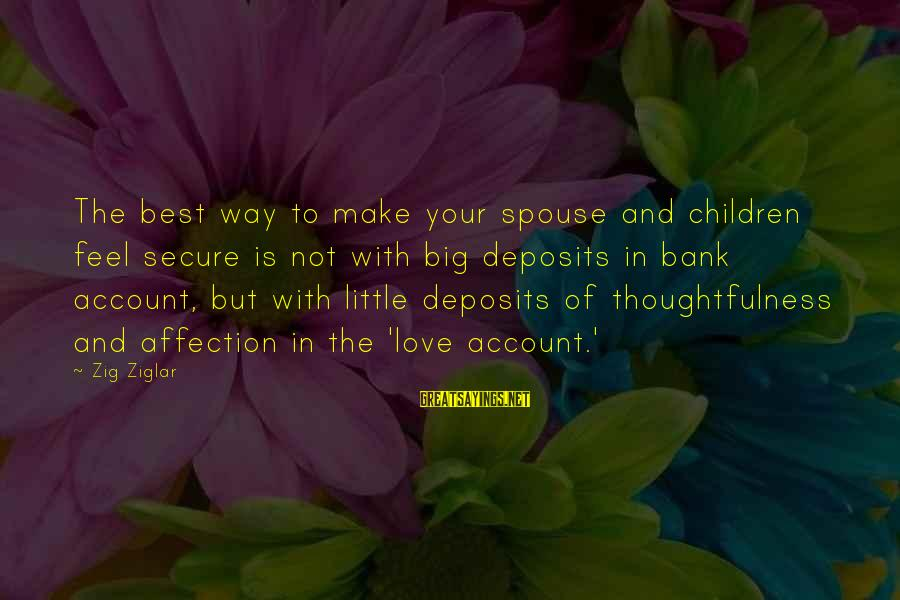 Big Family Sayings By Zig Ziglar: The best way to make your spouse and children feel secure is not with big