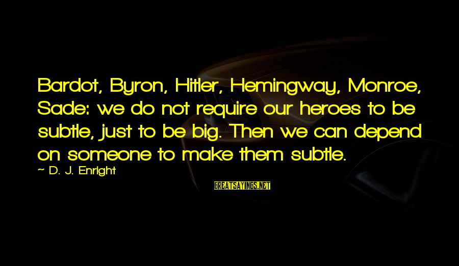 Big Hero 6 Sayings By D. J. Enright: Bardot, Byron, Hitler, Hemingway, Monroe, Sade: we do not require our heroes to be subtle,