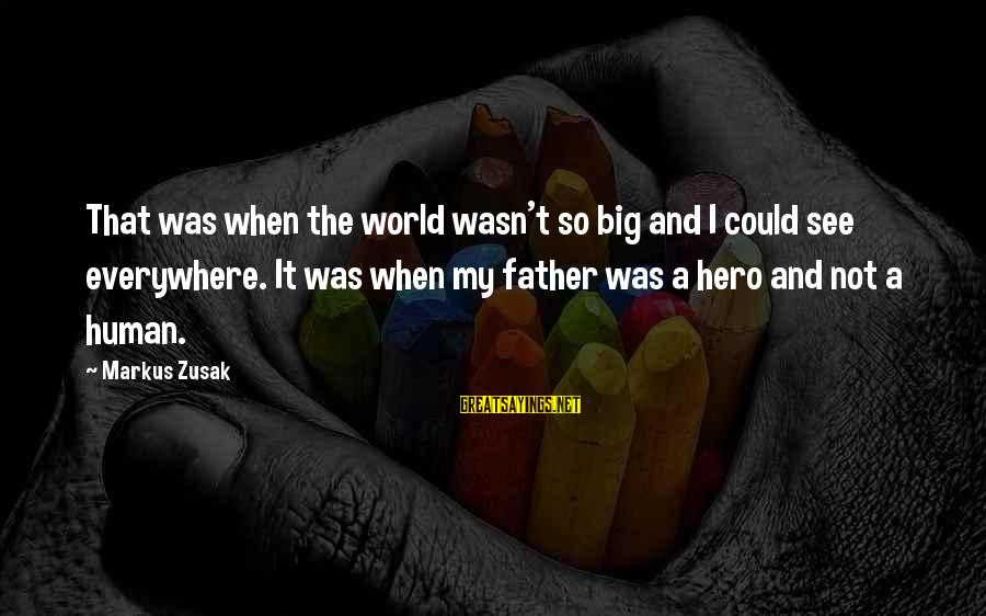 Big Hero 6 Sayings By Markus Zusak: That was when the world wasn't so big and I could see everywhere. It was