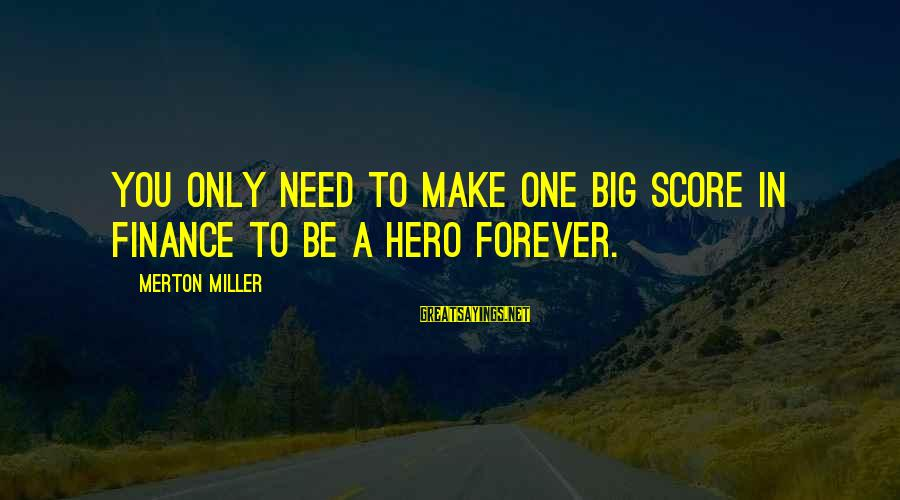 Big Hero 6 Sayings By Merton Miller: You only need to make one big score in finance to be a hero forever.