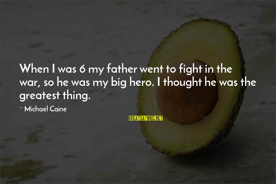 Big Hero 6 Sayings By Michael Caine: When I was 6 my father went to fight in the war, so he was