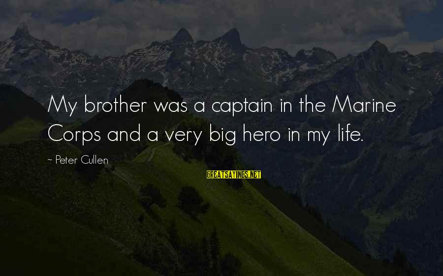 Big Hero 6 Sayings By Peter Cullen: My brother was a captain in the Marine Corps and a very big hero in