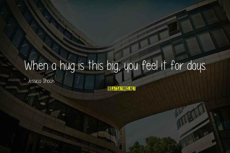 Big Hugs Sayings By Jessica Shook: When a hug is this big, you feel it for days.