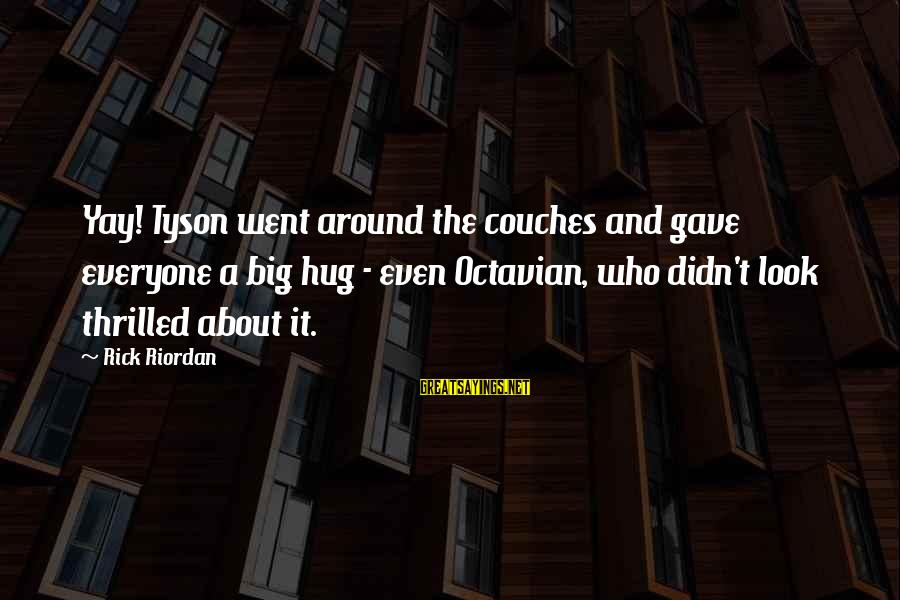 Big Hugs Sayings By Rick Riordan: Yay! Tyson went around the couches and gave everyone a big hug - even Octavian,