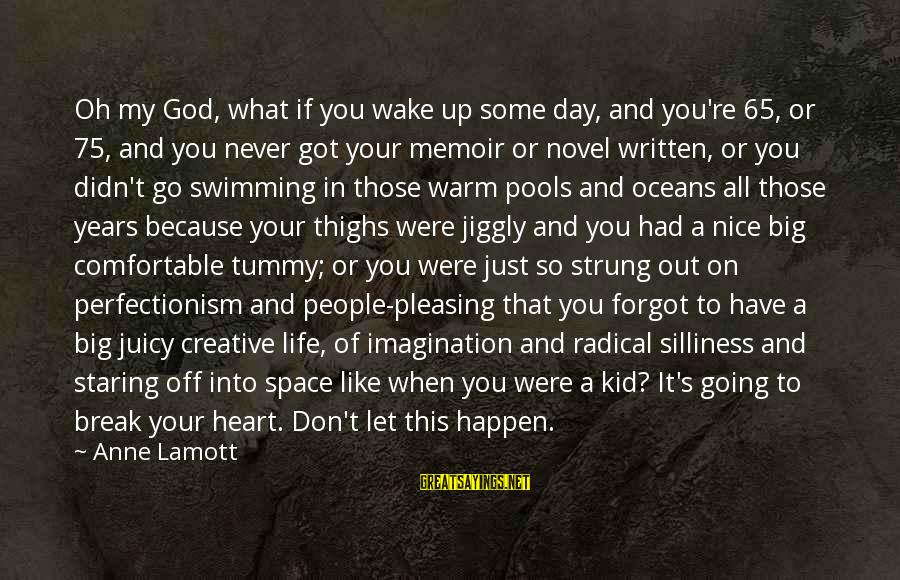 Big Juicy Sayings By Anne Lamott: Oh my God, what if you wake up some day, and you're 65, or 75,