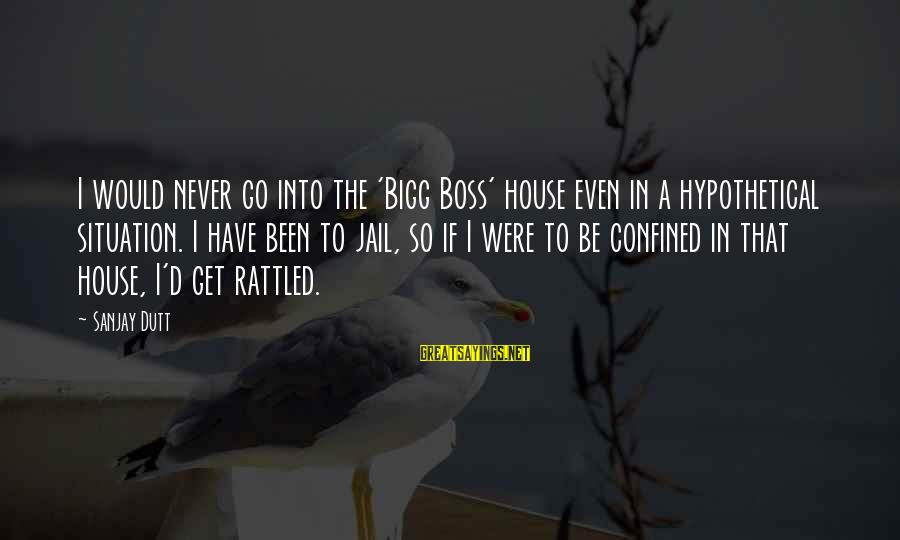 Bigg Sayings By Sanjay Dutt: I would never go into the 'Bigg Boss' house even in a hypothetical situation. I