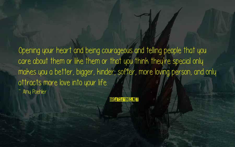 Bigger Not Being Better Sayings By Amy Poehler: Opening your heart and being courageous and telling people that you care about them or