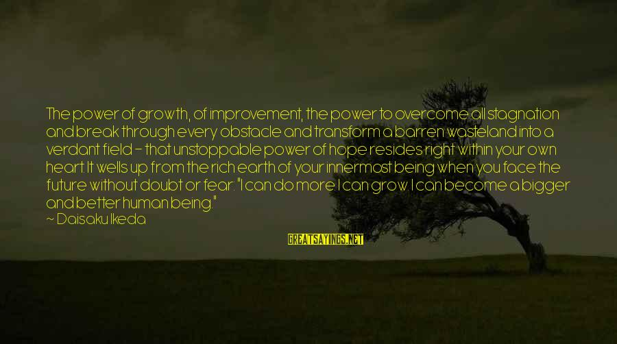 Bigger Not Being Better Sayings By Daisaku Ikeda: The power of growth, of improvement, the power to overcome all stagnation and break through