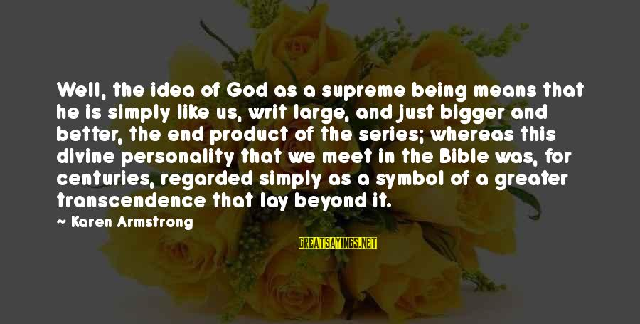 Bigger Not Being Better Sayings By Karen Armstrong: Well, the idea of God as a supreme being means that he is simply like