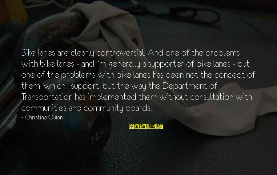 Bike Lanes Sayings By Christine Quinn: Bike lanes are clearly controversial. And one of the problems with bike lanes - and