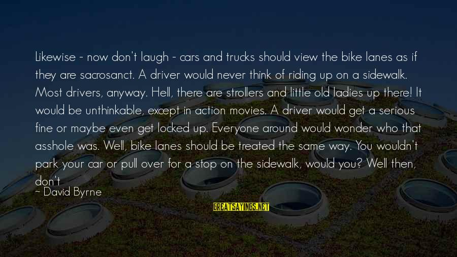 Bike Lanes Sayings By David Byrne: Likewise - now don't laugh - cars and trucks should view the bike lanes as