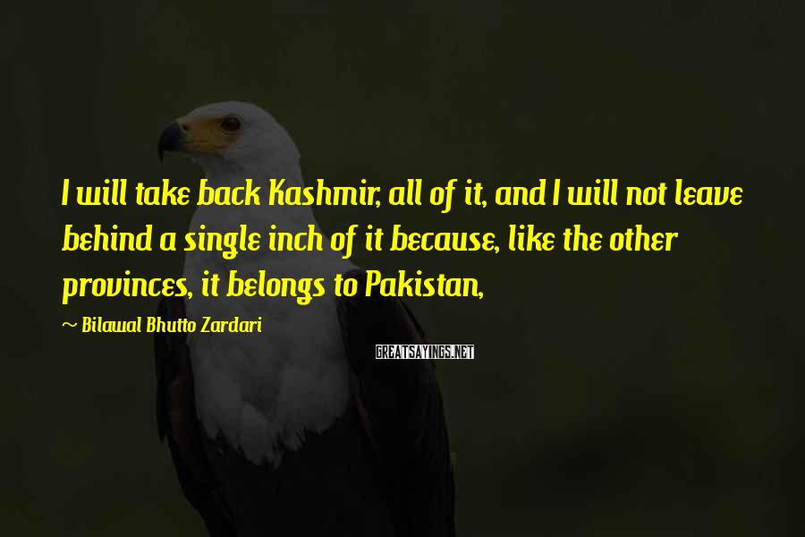 Bilawal Bhutto Zardari Sayings: I will take back Kashmir, all of it, and I will not leave behind a