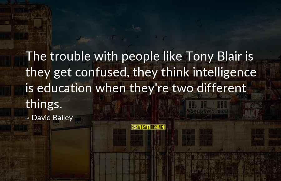 Bilis Ng Panahon Sayings By David Bailey: The trouble with people like Tony Blair is they get confused, they think intelligence is