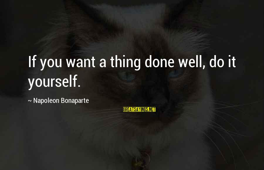 Bilis Ng Panahon Sayings By Napoleon Bonaparte: If you want a thing done well, do it yourself.