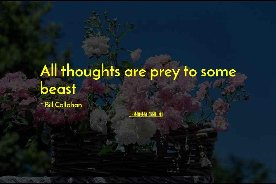Bill Callahan Sayings By Bill Callahan: All thoughts are prey to some beast