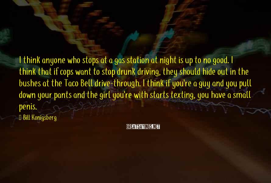 Bill Konigsberg Sayings: I think anyone who stops at a gas station at night is up to no