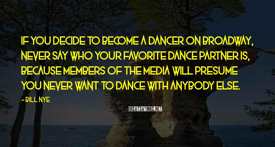 Bill Nye Sayings: If you decide to become a dancer on Broadway, never say who your favorite dance