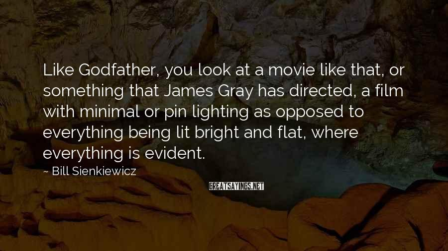 Bill Sienkiewicz Sayings: Like Godfather, you look at a movie like that, or something that James Gray has