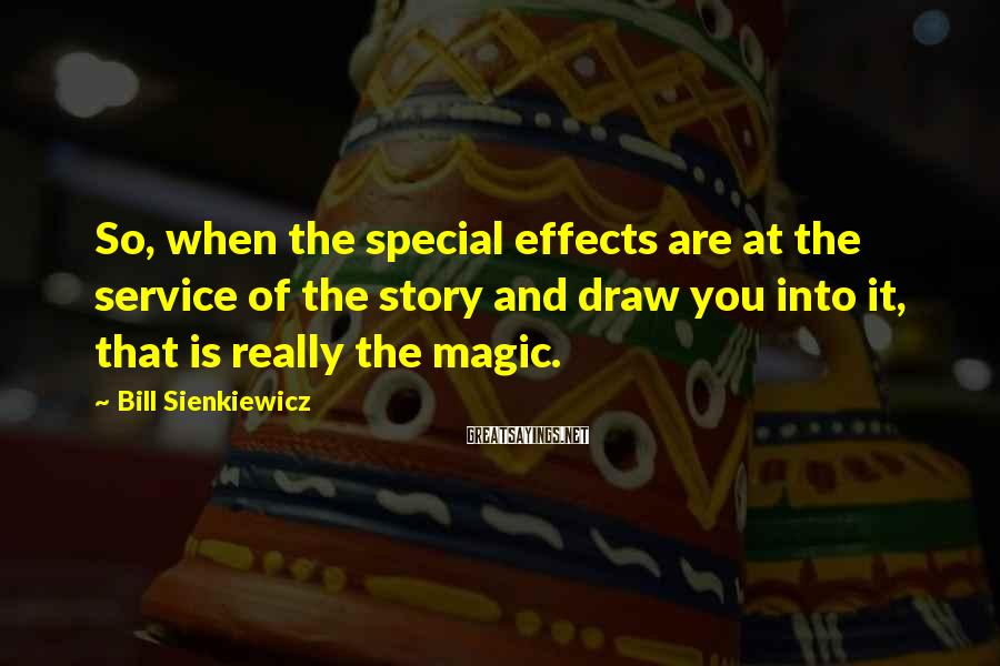 Bill Sienkiewicz Sayings: So, when the special effects are at the service of the story and draw you