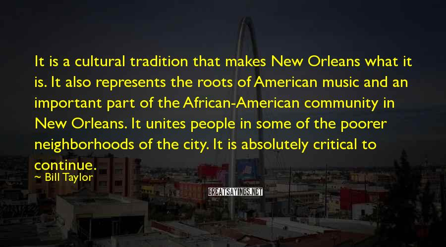 Bill Taylor Sayings: It is a cultural tradition that makes New Orleans what it is. It also represents