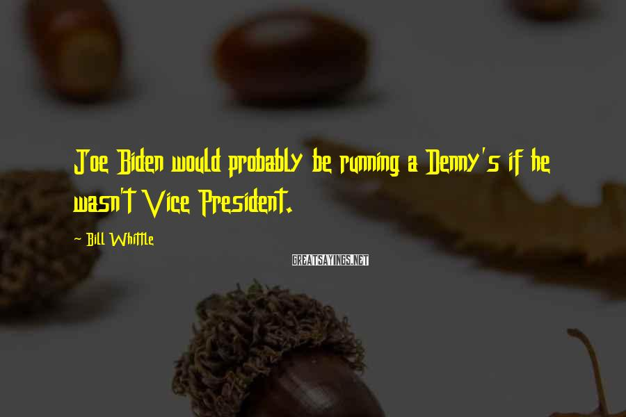 Bill Whittle Sayings: Joe Biden would probably be running a Denny's if he wasn't Vice President.