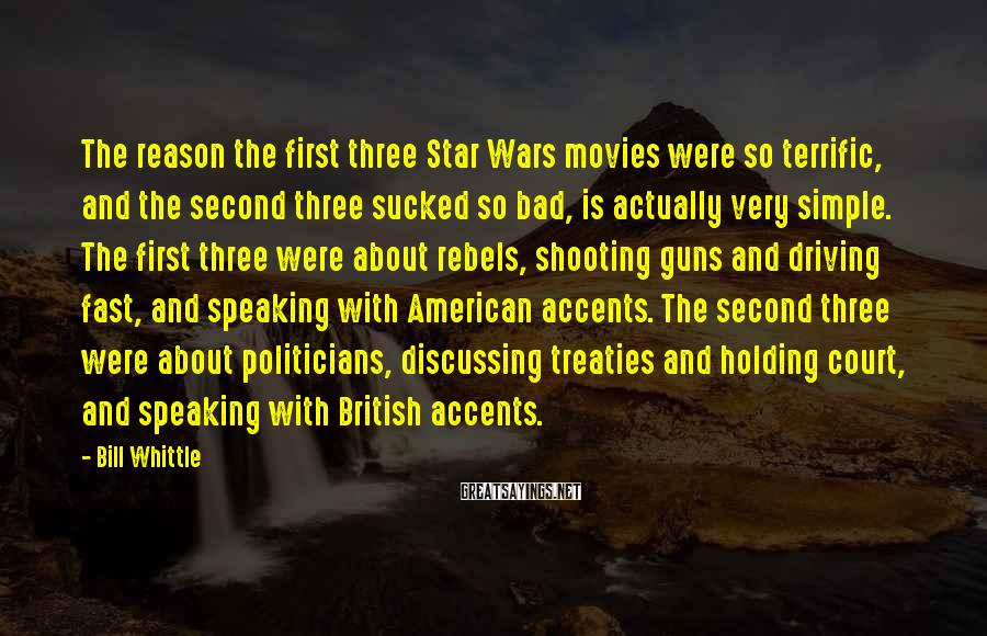 Bill Whittle Sayings: The reason the first three Star Wars movies were so terrific, and the second three