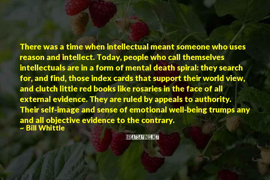 Bill Whittle Sayings: There was a time when intellectual meant someone who uses reason and intellect. Today, people