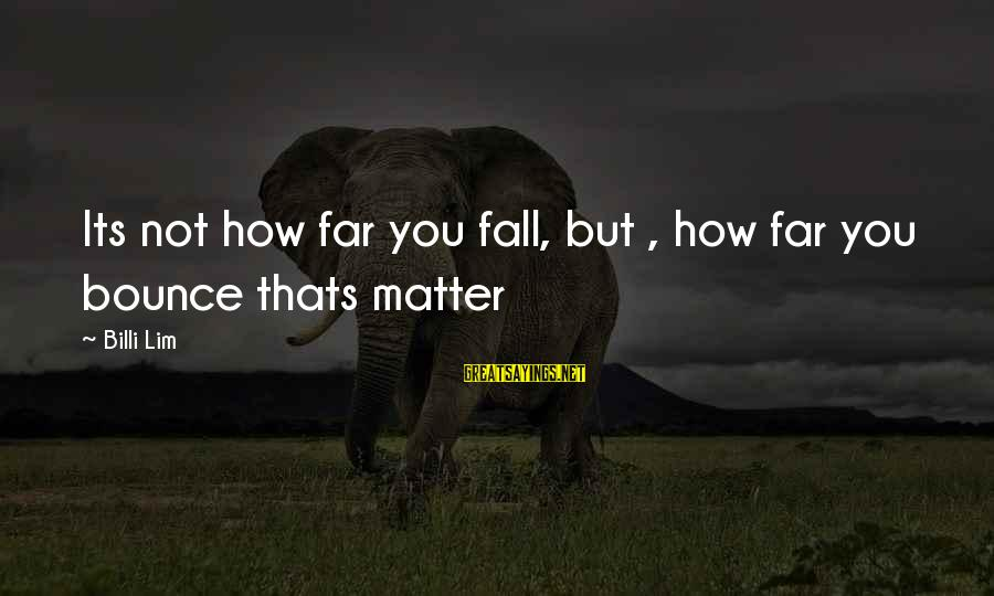 Billi Sayings By Billi Lim: Its not how far you fall, but , how far you bounce thats matter