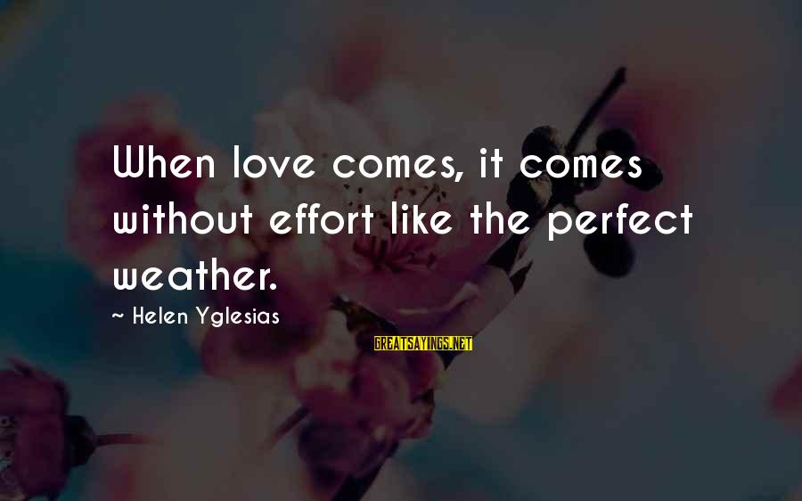 Billi Sayings By Helen Yglesias: When love comes, it comes without effort like the perfect weather.