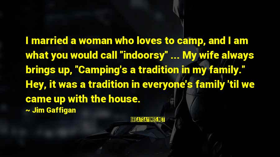 Billi Sayings By Jim Gaffigan: I married a woman who loves to camp, and I am what you would call