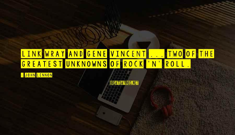 Billi Sayings By John Lennon: Link Wray and Gene Vincent ... two of the greatest unknowns of rock 'n' roll.