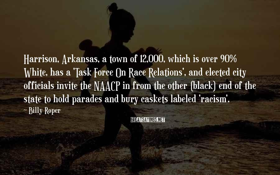 Billy Roper Sayings: Harrison, Arkansas, a town of 12,000, which is over 90% White, has a 'Task Force