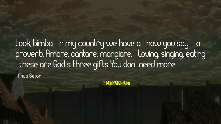 Bimba Sayings By Anya Seton: Look, bimba - In my country we have a - how you say? - a