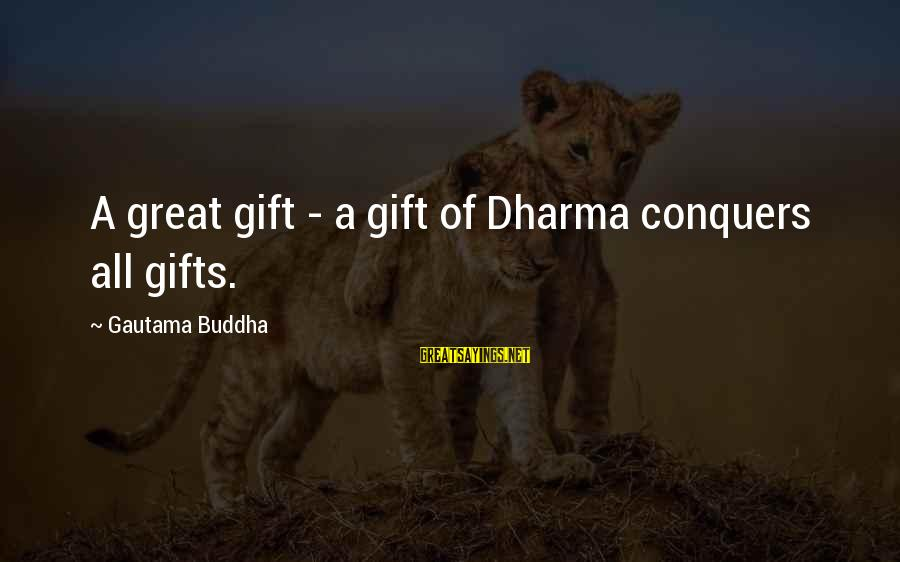 Bimba Sayings By Gautama Buddha: A great gift - a gift of Dharma conquers all gifts.
