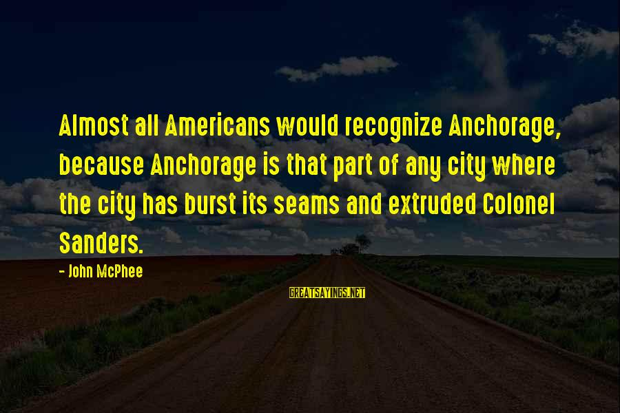Bimba Sayings By John McPhee: Almost all Americans would recognize Anchorage, because Anchorage is that part of any city where
