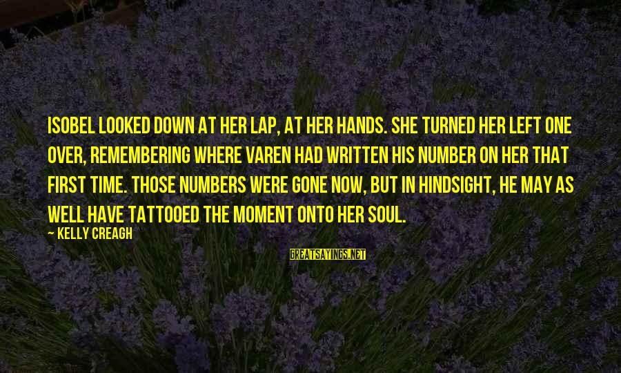Bimba Sayings By Kelly Creagh: Isobel looked down at her lap, at her hands. She turned her left one over,