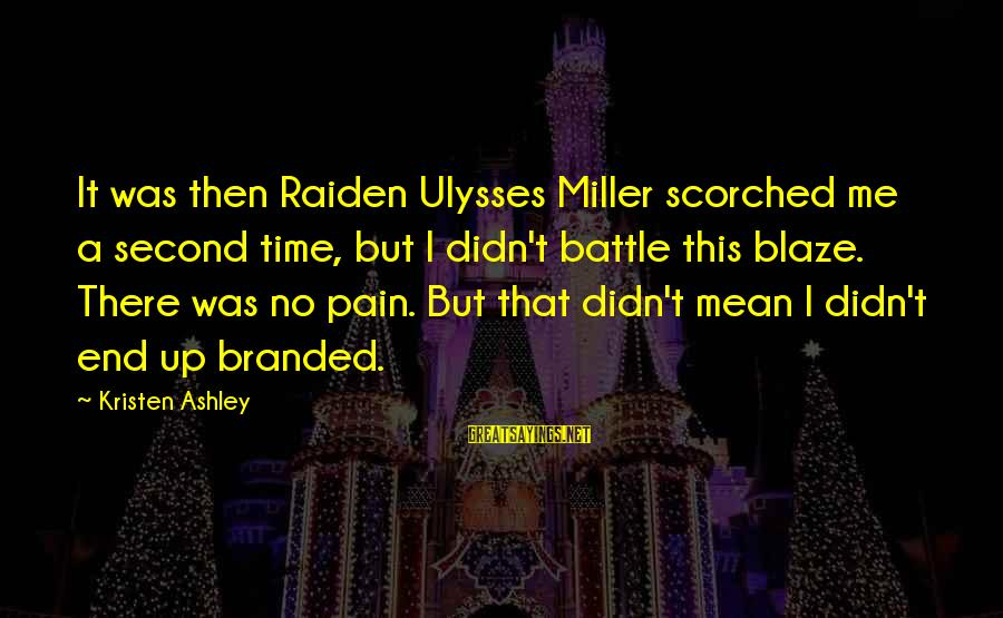 Bimba Sayings By Kristen Ashley: It was then Raiden Ulysses Miller scorched me a second time, but I didn't battle
