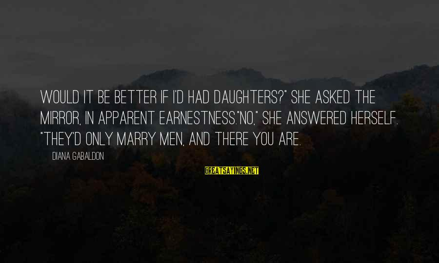 """Binary Options Sayings By Diana Gabaldon: Would it be better if I'd had daughters?"""" she asked the mirror, in apparent earnestness.""""No,"""""""