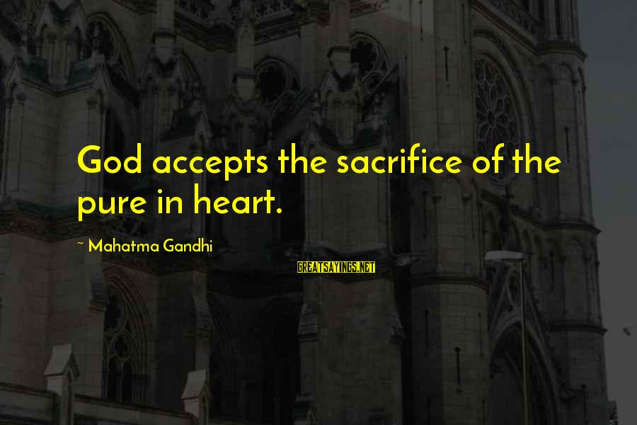 Binary Options Sayings By Mahatma Gandhi: God accepts the sacrifice of the pure in heart.