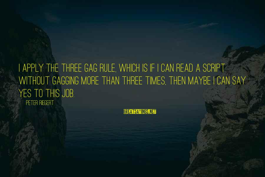 Binary Options Sayings By Peter Riegert: I apply the three gag rule, which is if I can read a script without