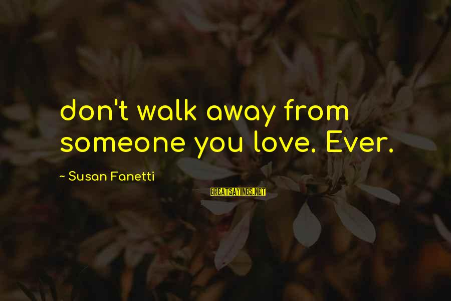 Binary Options Sayings By Susan Fanetti: don't walk away from someone you love. Ever.