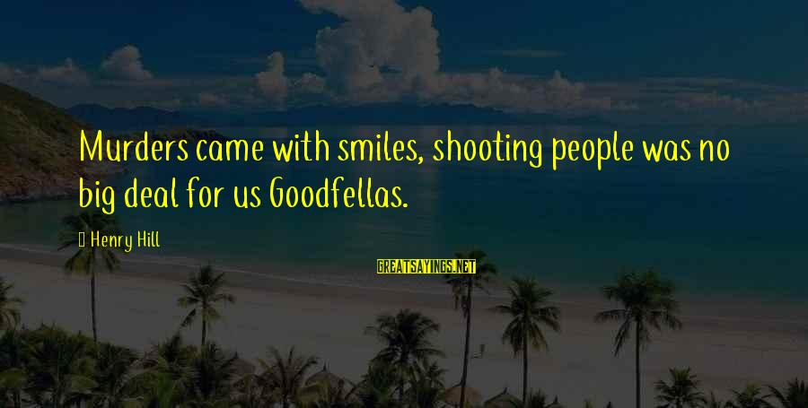 Biologicals Sayings By Henry Hill: Murders came with smiles, shooting people was no big deal for us Goodfellas.