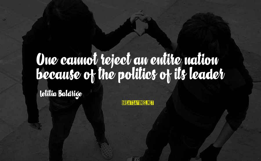 Biologicals Sayings By Letitia Baldrige: One cannot reject an entire nation because of the politics of its leader.