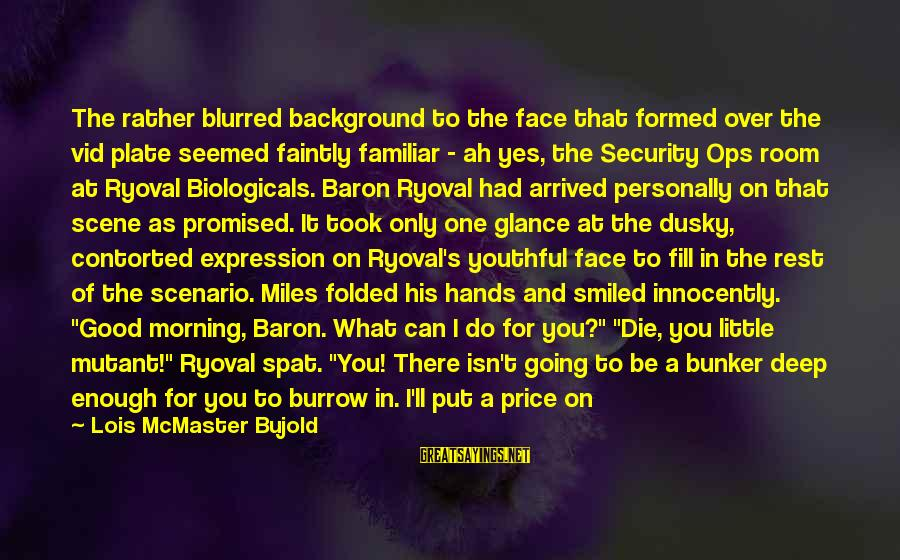 Biologicals Sayings By Lois McMaster Bujold: The rather blurred background to the face that formed over the vid plate seemed faintly