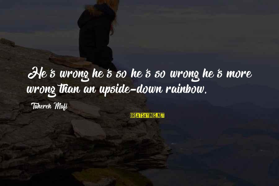 Biologicals Sayings By Tahereh Mafi: He's wrong he's so he's so wrong he's more wrong than an upside-down rainbow.