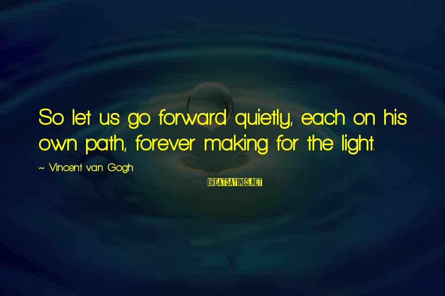 Birdbath Sayings By Vincent Van Gogh: So let us go forward quietly, each on his own path, forever making for the
