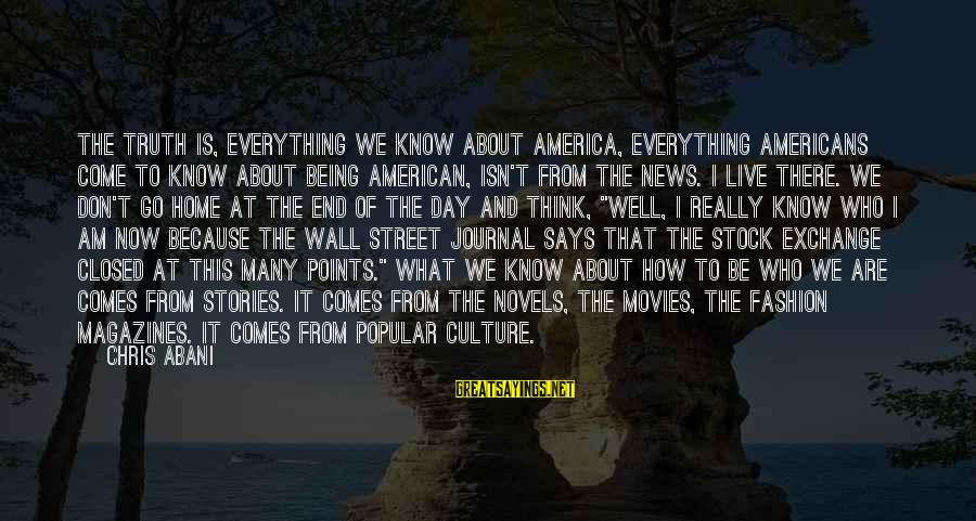 Birkin Bag Sayings By Chris Abani: The truth is, everything we know about America, everything Americans come to know about being