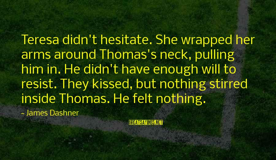 Birkin Bag Sayings By James Dashner: Teresa didn't hesitate. She wrapped her arms around Thomas's neck, pulling him in. He didn't
