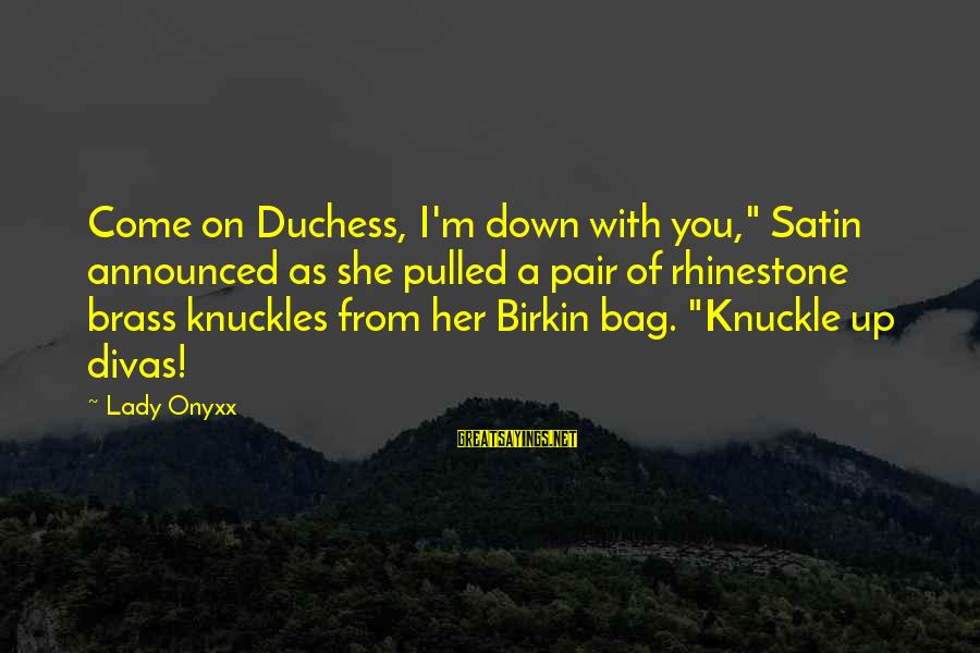 "Birkin Bag Sayings By Lady Onyxx: Come on Duchess, I'm down with you,"" Satin announced as she pulled a pair of"